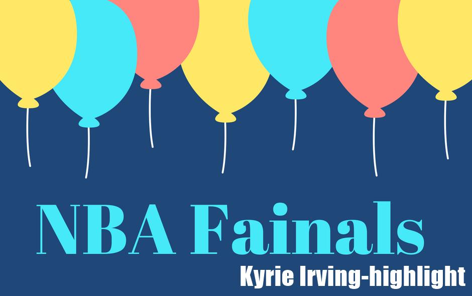 NBA2017ファイナル カイリ―アービングハイライト