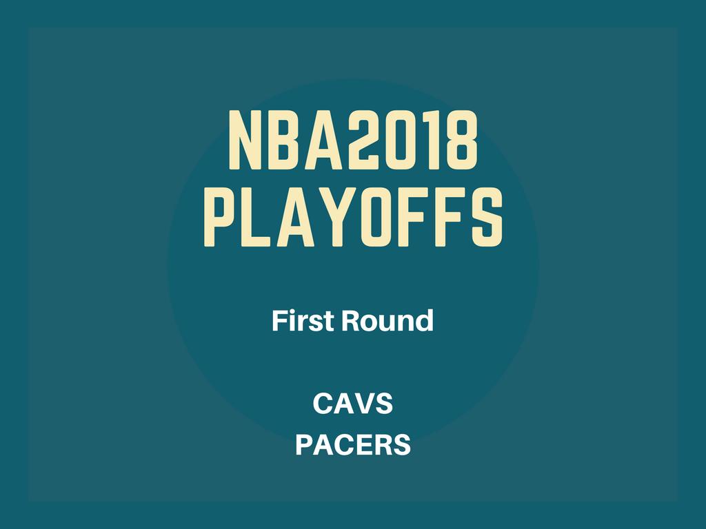NBA2018プレーオフファーストラウンド、キャブス-ペイサーズ