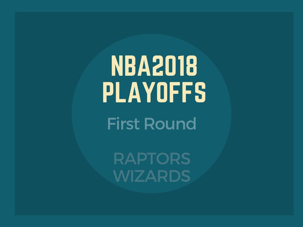 NBA2018プレーオフファーストラウンド、ラプターズ-ウィザーズ