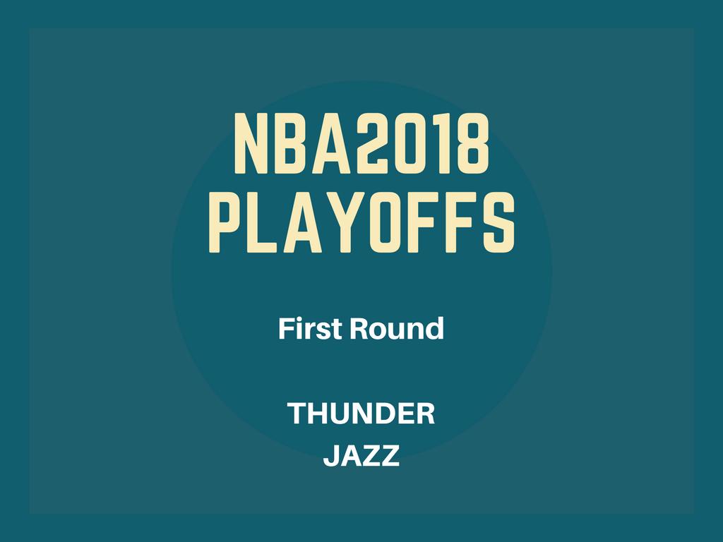 NBA2018プレーオフファーストラウンド、サンダー-ジャズ