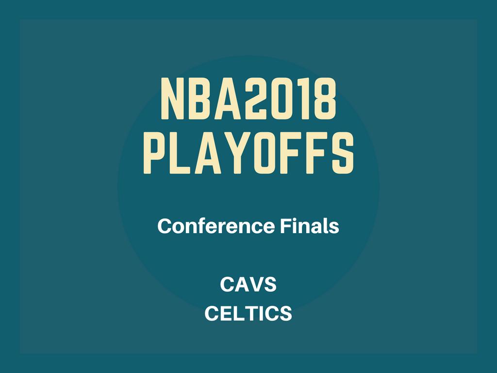 NBA2018プレイオフ、イースタンカンファレンスファイナル キャブス-セルティックス