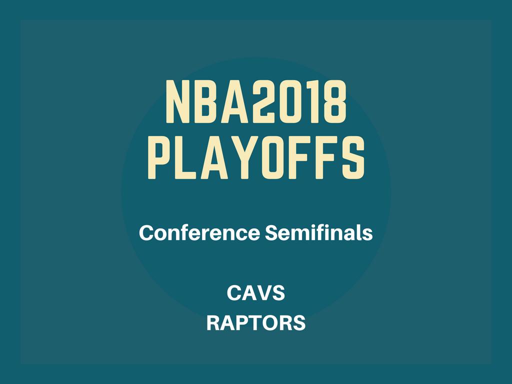NBA2018プレイオフイースタンカンファレンスセミファイナル。キャブス-ラプターズ